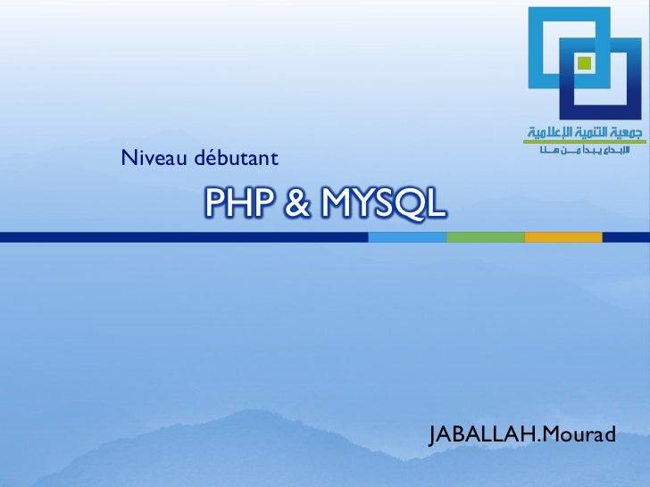 Niveau débutant       PHP & MYSQL                  JABALLAH.Mourad