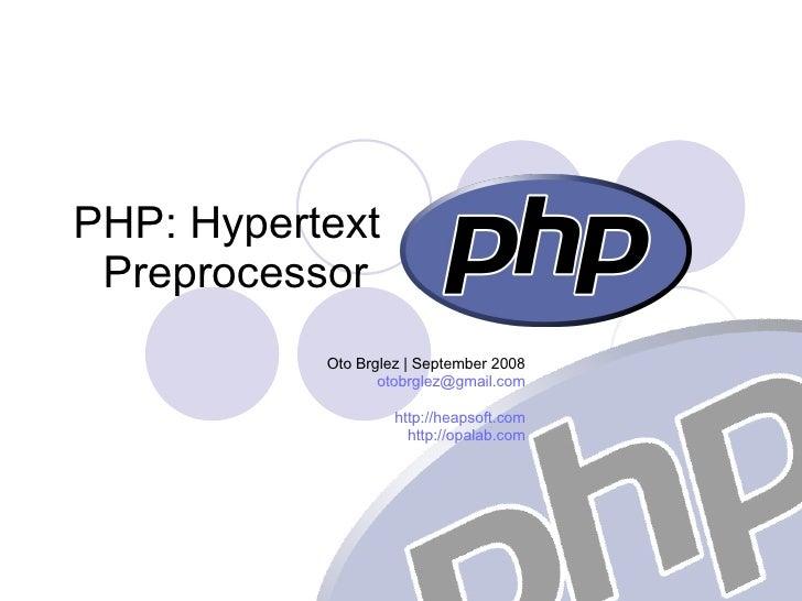PHP: Hypertext Preprocessor  Oto Brglez | September 2008 [email_address] http://heapsoft.com http://opalab.com