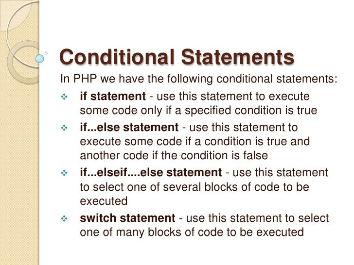 Conditional Statements<br />In PHP we have the following conditional statements:<br /><ul><li>if statement - use this stat...