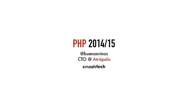 PHP 2014/15 @buenosvinos CTO @ Atrápalo