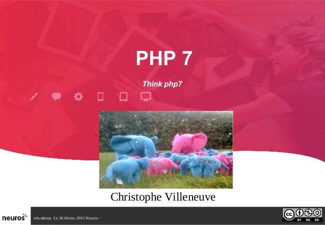 nAcademy Le 26 février 2015 Neuros - PHP 7 Think php7 Christophe Villeneuve