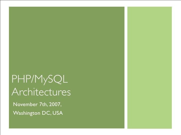 PHP/MySQL Architectures November 7th, 2007, Washington DC, USA