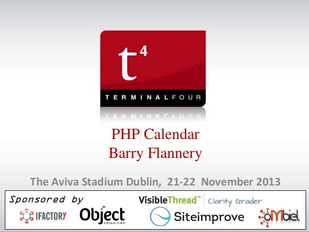 PHP Calendar Barry Flannery The Aviva Stadium Dublin, 21-22 November 2013 Sponsored by