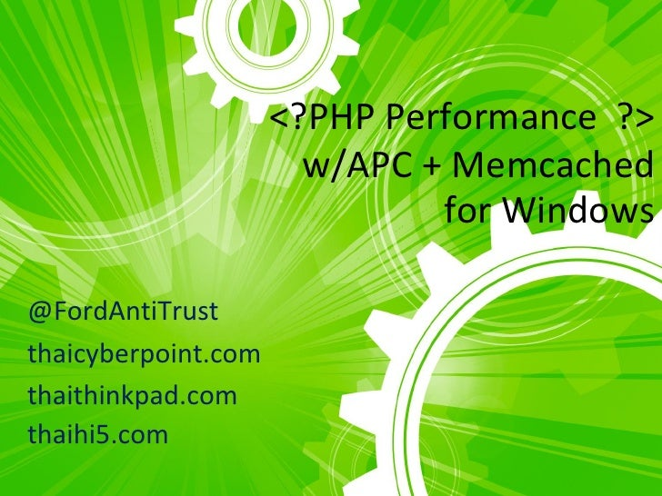 /* pOrt80BKK */ - PHP Day - PHP Performance with APC + Memcached for Windows