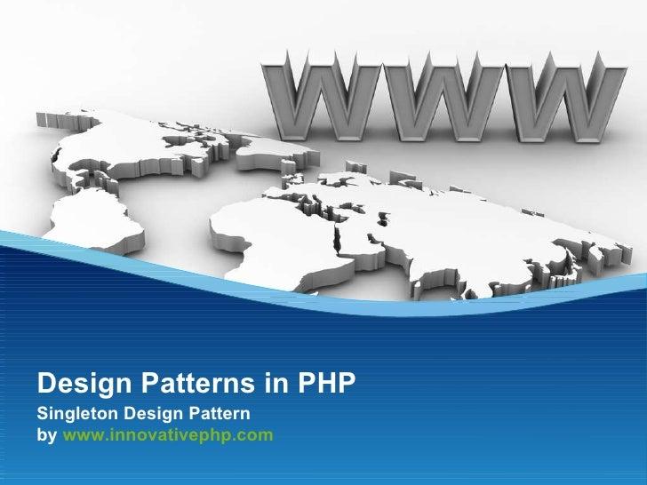 Singleton Design Pattern  by  www.innovativephp.com Design Patterns in PHP