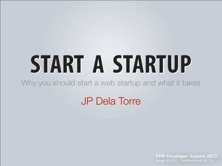 START A STARTUP Why you should start a web startup and what it takes                   JP Dela Torre