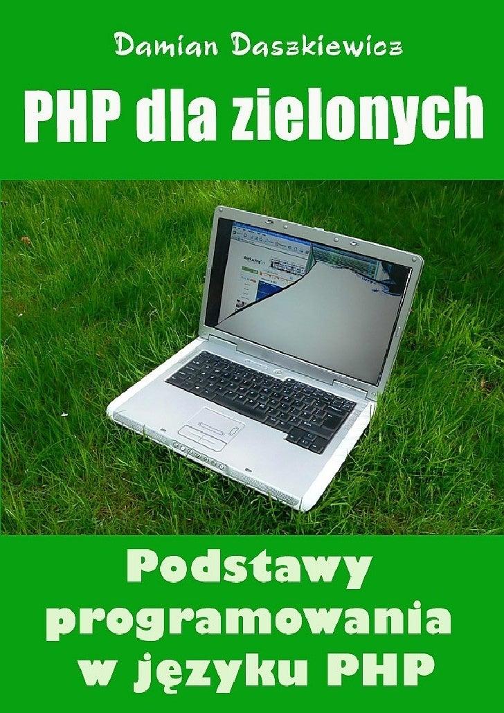 Damian Daszkiewicz, PHP dla zielonych, Wydawnictwo Escape Magazine     http://www.escapemag.pl                            ...