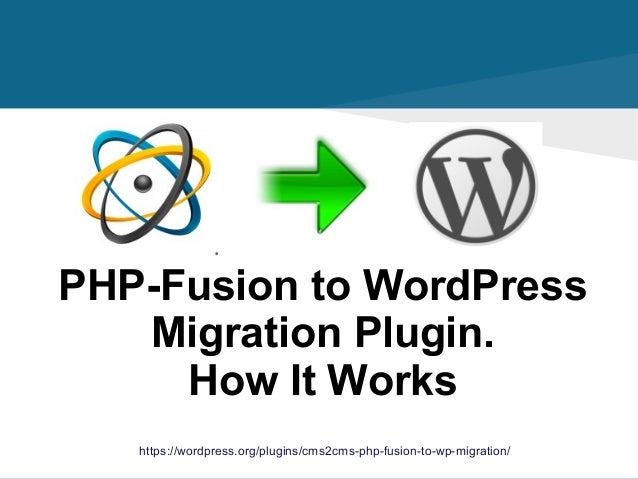 https://wordpress.org/plugins/cms2cms-php-fusion-to-wp-migration/ PHP-Fusion to WordPress Migration Plugin. How It Works