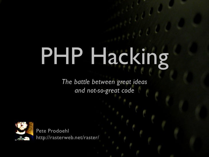 PHP Hacking           The battle between great ideas               and not-so-great codePete Prodoehlhttp://rasterweb.net/...