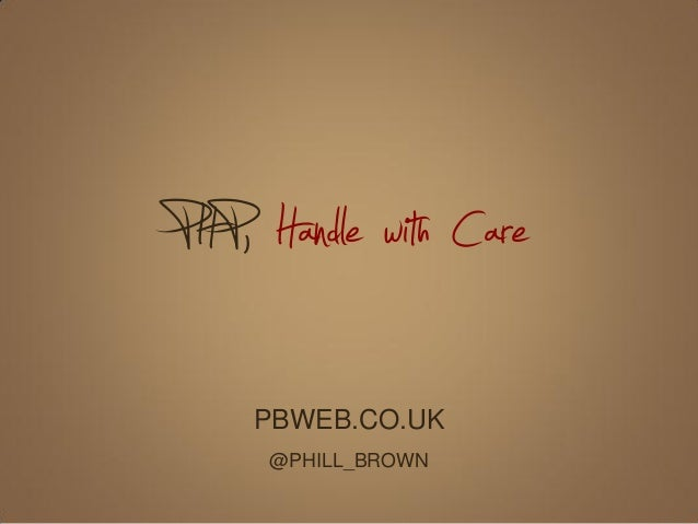 PHP, Handle with Care    PBWEB.CO.UK     @PHILL_BROWN