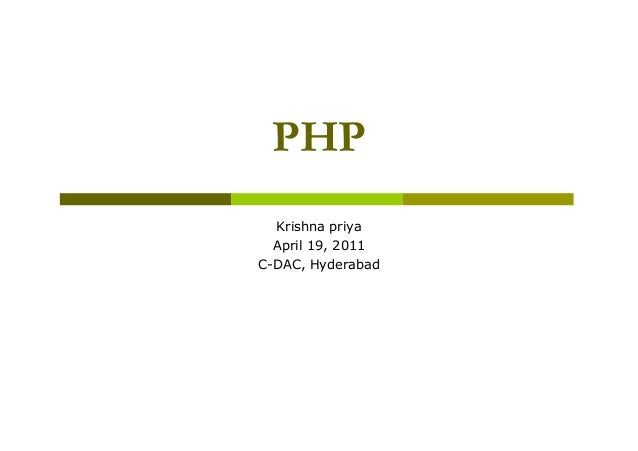 PHP Krishna priya April 19, 2011 C-DAC, Hyderabad