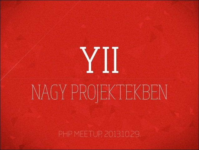 PHP Meetup: Yii használata nagyobb projektekben.