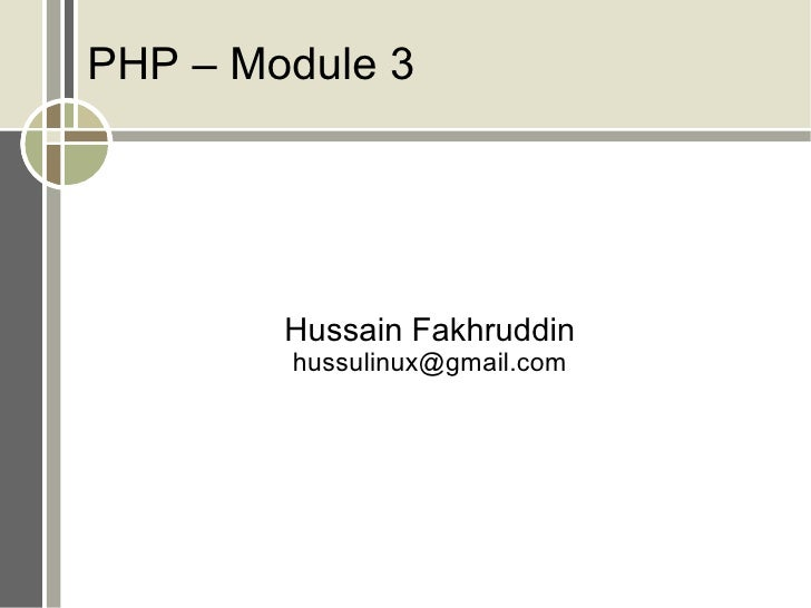 PHP – Module 3             Hussain Fakhruddin         hussulinux@gmail.com
