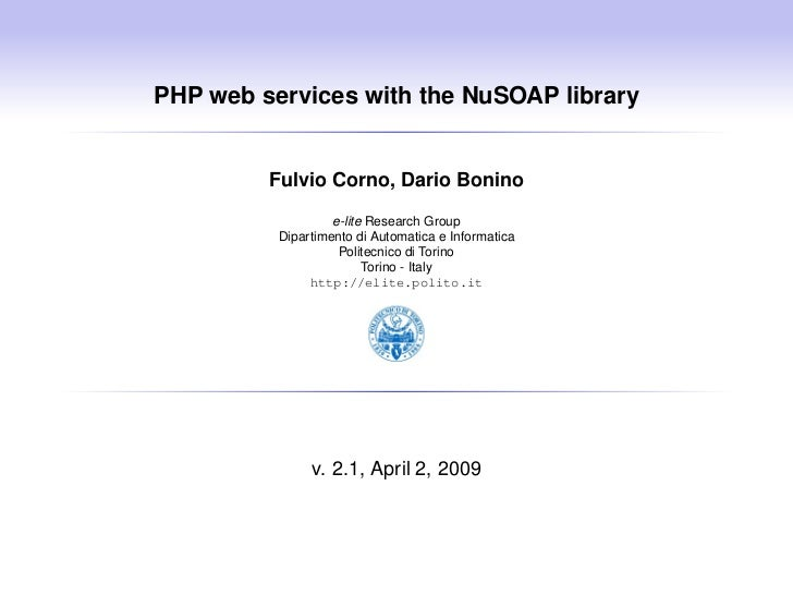 PHP web services with the NuSOAP library            Fulvio Corno, Dario Bonino                    e-lite Research Group   ...