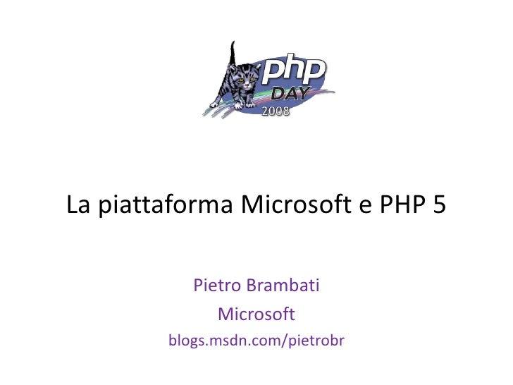 La piattaforma Microsoft e PHP 5             Pietro Brambati               Microsoft         blogs.msdn.com/pietrobr