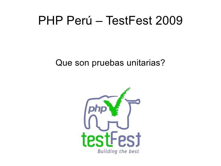 PHP Perú – TestFest 2009     Que son pruebas unitarias?