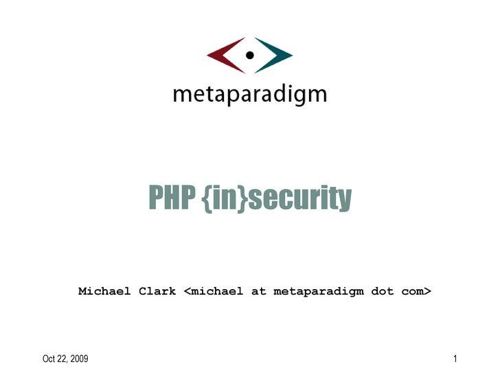 PHP {in}security Michael Clark <michael at metaparadigm dot com>
