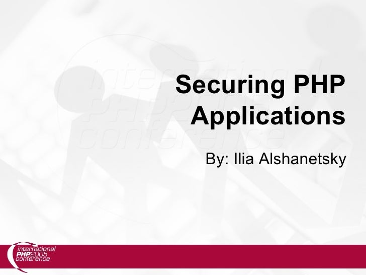 Securing PHP  Applications   By: Ilia Alshanetsky