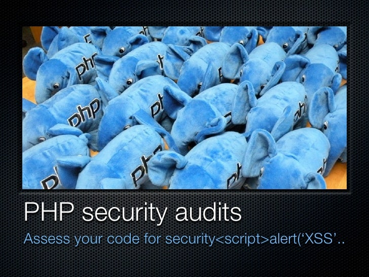 PHP security audits Assess your code for security<script>alert('XSS'..