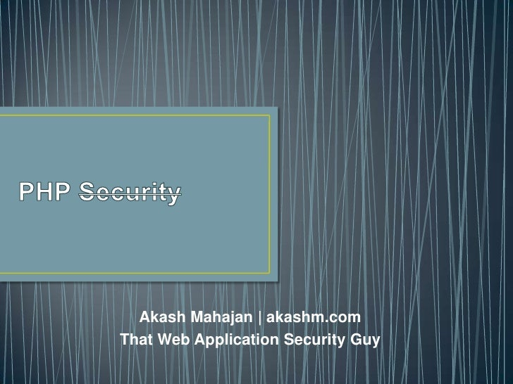 PHP Security<br />Akash Mahajan | akashm.com<br />That Web Application Security Guy<br />
