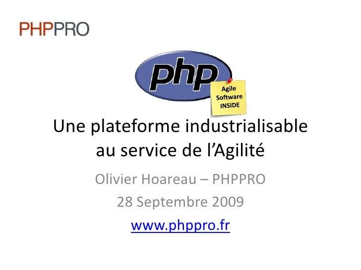 Agile<br />Software<br />INSIDE<br />Une plateforme industrialisableau service de l'Agilité<br />Olivier Hoareau – PHPPRO<...