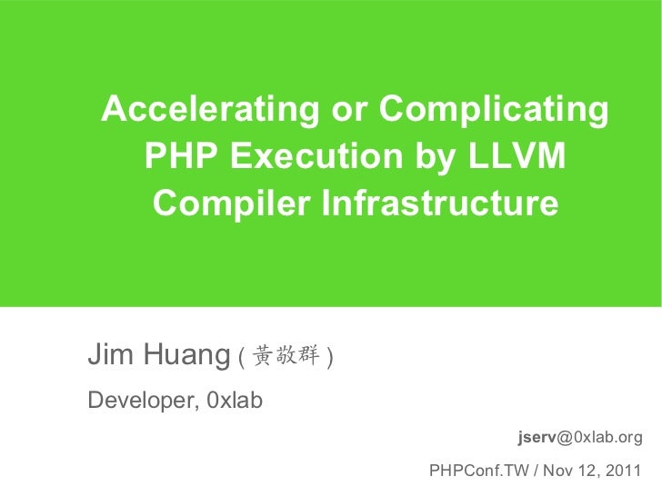 Accelerating or Complicating   PHP Execution by LLVM   Compiler InfrastructureJim Huang ( 黃敬群 )Developer, 0xlab           ...