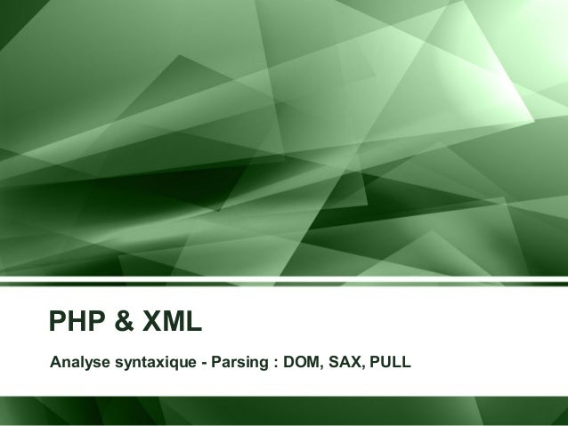 PHP & XML Analyse syntaxique - Parsing : DOM, SAX, PULL