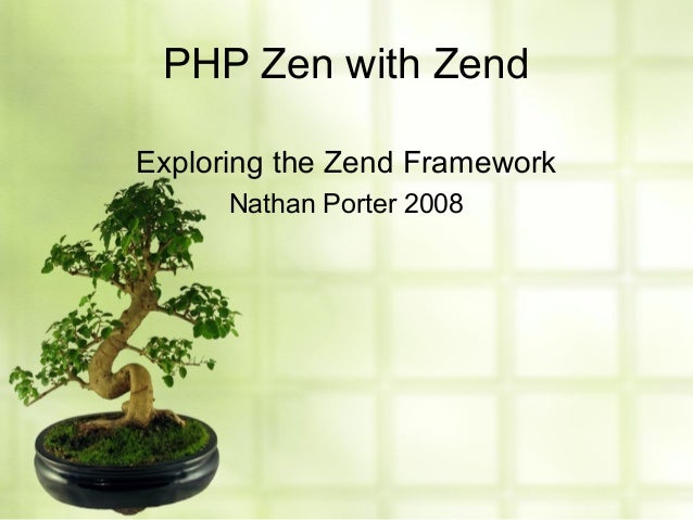 PHP Zen with Zend Exploring the Zend Framework Nathan Porter 2008