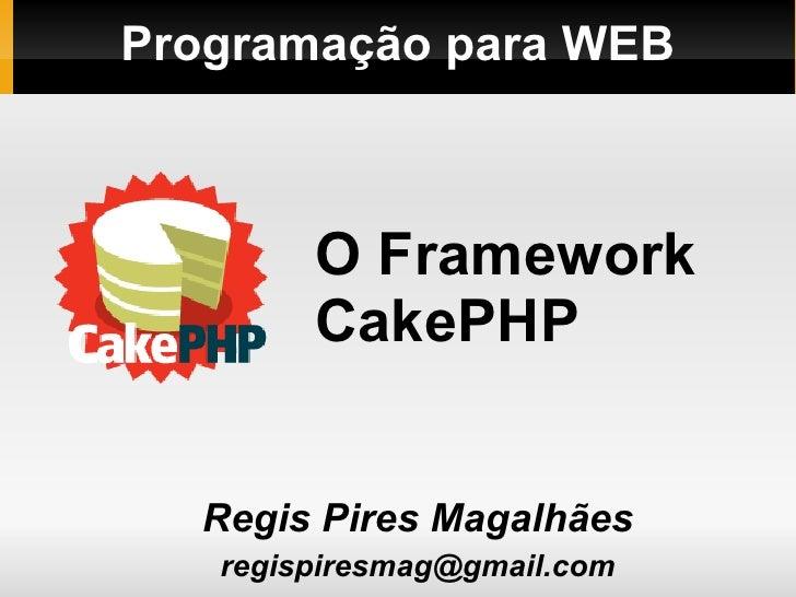 Programação para WEB <ul><ul><li>Regis Pires Magalhães </li></ul></ul><ul><ul><li>[email_address] </li></ul></ul>O Framewo...