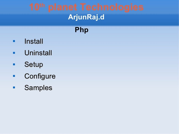 10 th  planet Technologies ArjunRaj.d <ul><li>Php </li></ul><ul><li>Install </li></ul><ul><li>Uninstall </li></ul><ul><li>...