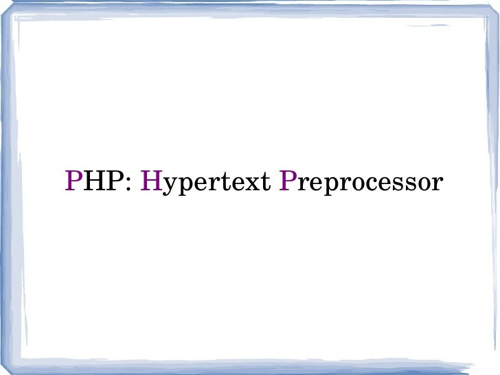 P HP:  H ypertext  P reprocessor