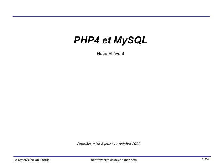 PHP4 et MySQL Hugo Etiévant Dernière mise à jour : 12 octobre 2002
