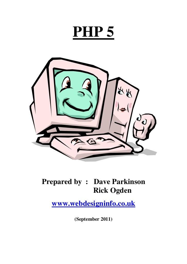 PHP 5Prepared by : Dave Parkinson              Rick Ogden  www.webdesigninfo.co.uk        (September 2011)