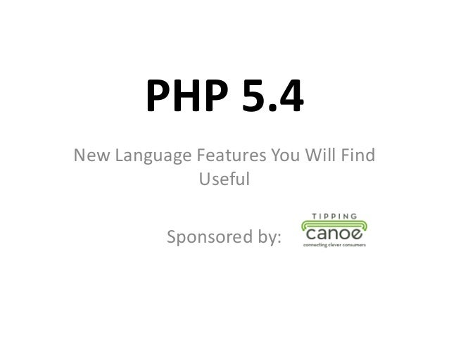 PHP 5.4New Language Features You Will Find             Useful          Sponsored by: