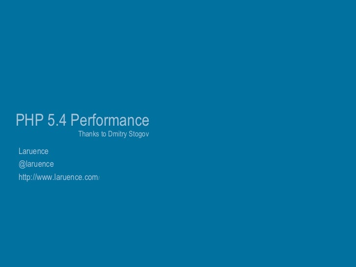 PHP 5.4 Performance                 Thanks to Dmitry StogovLaruence@laruencehttp://www.laruence.com/