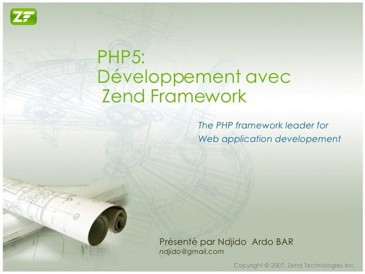 PHP5: Développement avec  Zend Framework The PHP framework leader for  Web application developement Présenté par Ndjido  A...