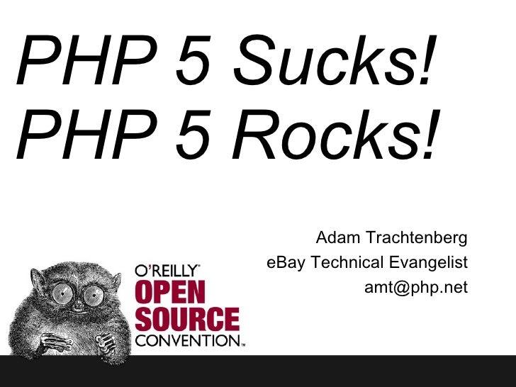 PHP 5 Sucks! PHP 5 Rocks! Adam Trachtenberg eBay Technical Evangelist [email_address]