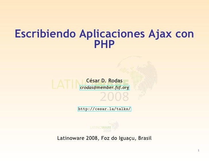 Escribiendo Aplicaciones Ajax con               PHP                     César D. Rodas                 crodas@member.fsf.o...