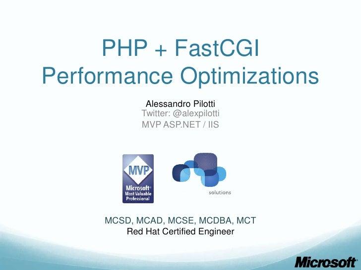 PHP + FastCGIPerformance Optimizations             Alessandro Pilotti            Twitter: @alexpilotti            MVP ASP....