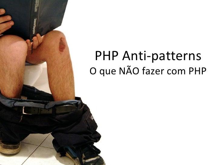PHP Anti-patterns O que NÃO fazer com PHP