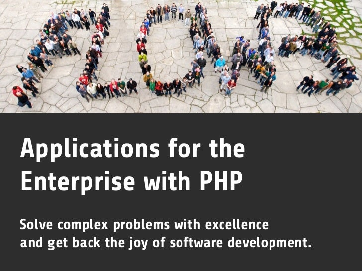 Applications for theEnterprise with PHPSolve complex problems with excellenceand get back the joy of software development.