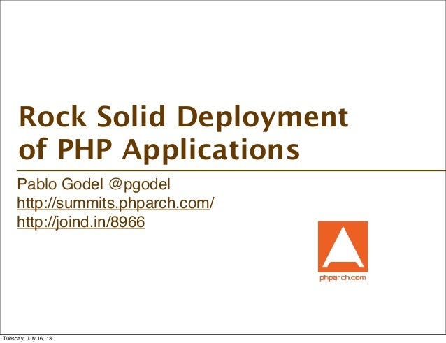 Pablo Godel @pgodel http://summits.phparch.com/ http://joind.in/8966 Rock Solid Deployment of PHP Applications Tuesday, Ju...