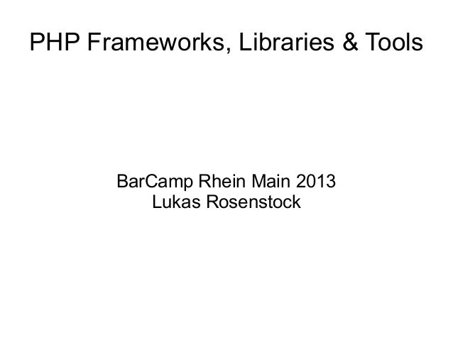 PHP Frameworks, Libraries & Tools  BarCamp Rhein Main 2013 Lukas Rosenstock
