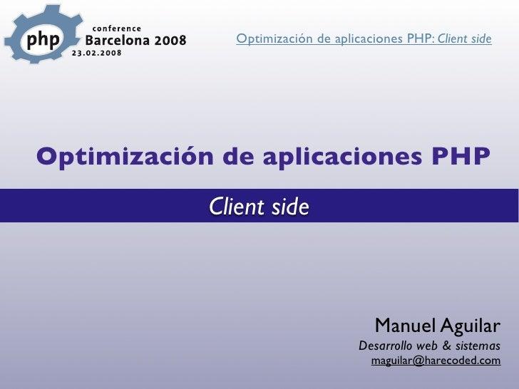 Optimización de aplicaciones PHP: Client side     Optimización de aplicaciones PHP             Client side                ...