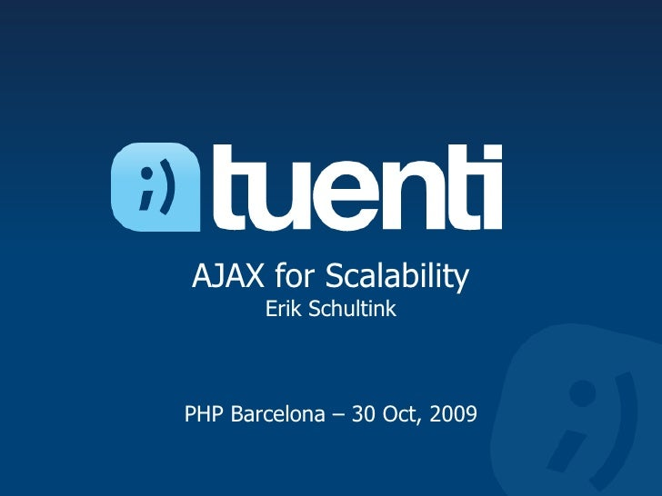 AJAX for ScalabilityErik SchultinkPHP Barcelona – 30 Oct, 2009<br />
