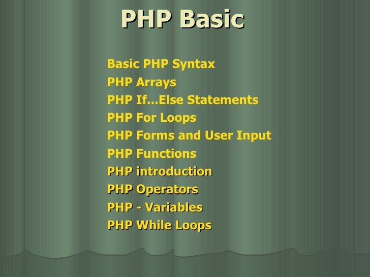 PHP Basic Basic  PHP  Syntax PHP  Arrays PHP  If...Else   Statements PHP  For   Loops PHP  Forms   and  User  Input PHP  F...