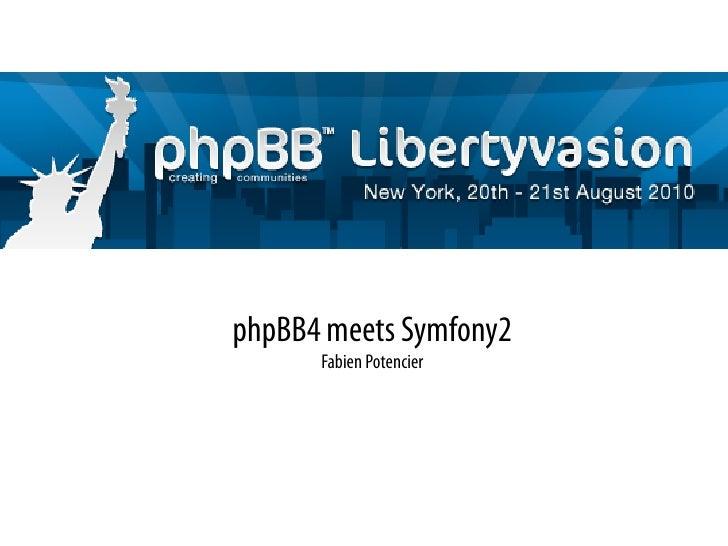 phpBB4 meets Symfony2       Fabien Potencier