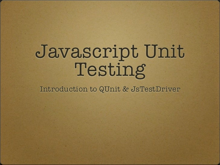 Javascript Unit   TestingIntroduction to QUnit & JsTestDriver