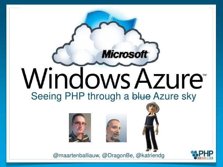 Seeing PHP through a blue Azure sky<br />@maartenballiauw, @DragonBe, @katriendg<br />