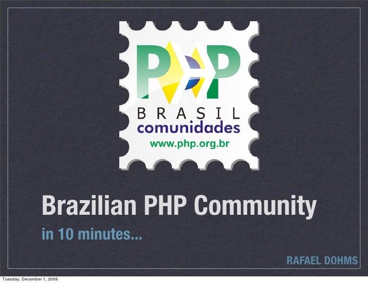 Brazilian PHP Community                  in 10 minutes...                                      RAFAEL DOHMS Tuesday, Decem...